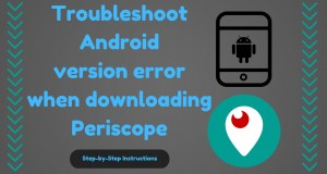Periscope download troubleshoot Android version software cell phone